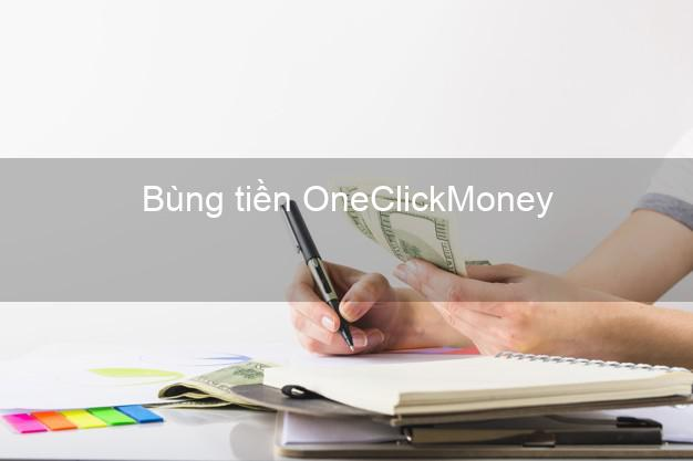 Bùng tiền OneClickMoney