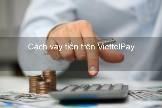 Cách vay tiền trên ViettelPay