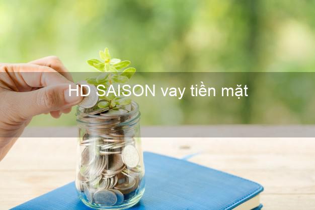 HD SAISON vay tiền mặt