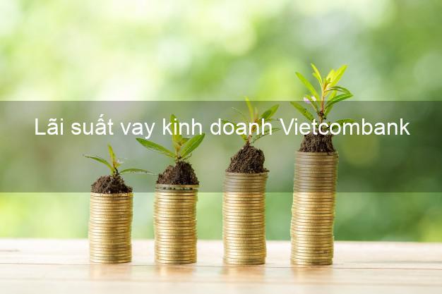 Lãi suất vay kinh doanh Vietcombank