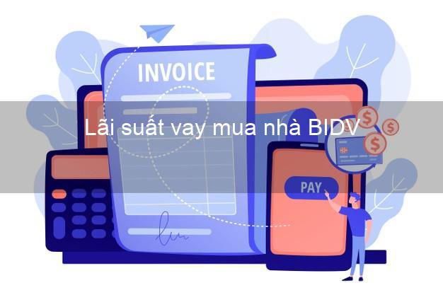 Lãi suất vay mua nhà BIDV