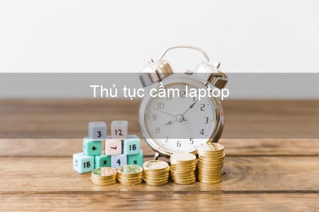 Thủ tục cầm laptop