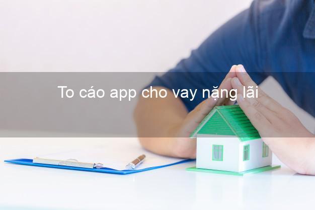 To cáo app cho vay nặng lãi