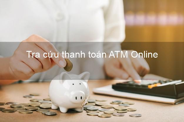 Tra cứu thanh toán ATM Online