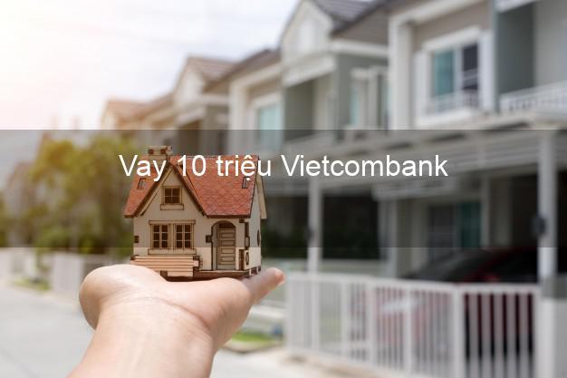 Vay 10 triệu Vietcombank