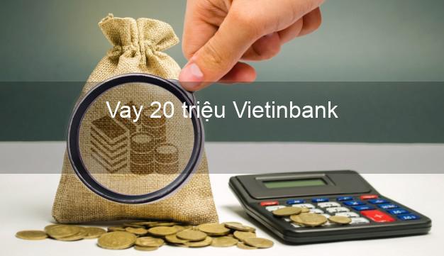 Vay 20 triệu Vietinbank