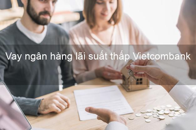 Vay ngân hàng lãi suất thấp Vietcombank