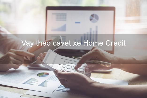 Vay theo cavet xe Home Credit