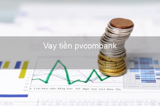 Vay tiền pvcombank
