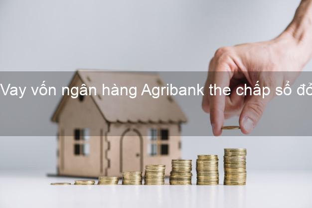 Vay vốn ngân hàng Agribank the chấp sổ đỏ