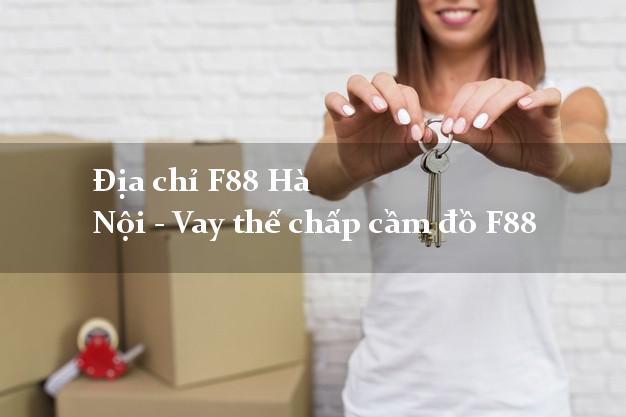 Địa chỉ F88 Hà Nội - Vay thế chấp cầm đồ F88