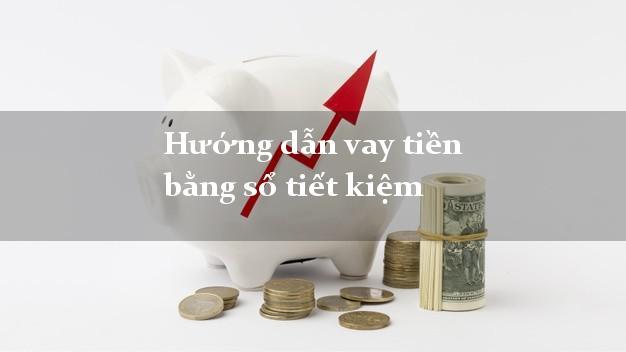 Hướng dẫn vay tiền bằng sổ tiết kiệm