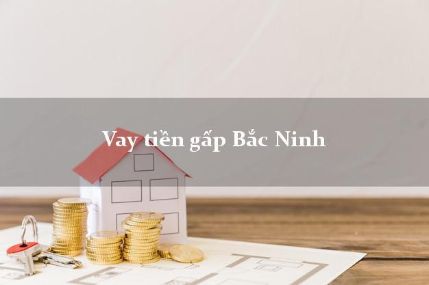 Dịch vụ cho Vay tiền gấp Bắc Ninh uy tín nhất