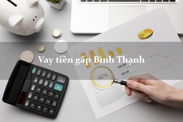 Dịch vụ cho Vay tiền gấp Bình Thạnh Hồ Chí Minh có ngay trong 15 phút