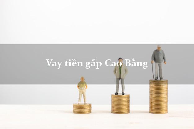 Kinh nghiệm Vay tiền gấp Cao Bằng có ngay 10 triệu