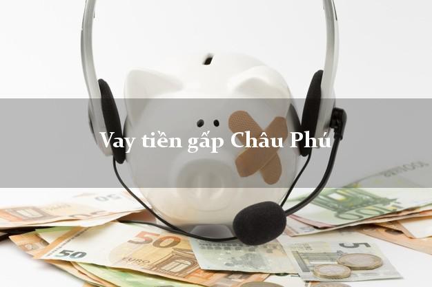 Dịch vụ cho Vay tiền gấp Châu Phú An Giang có ngay 10 triệu