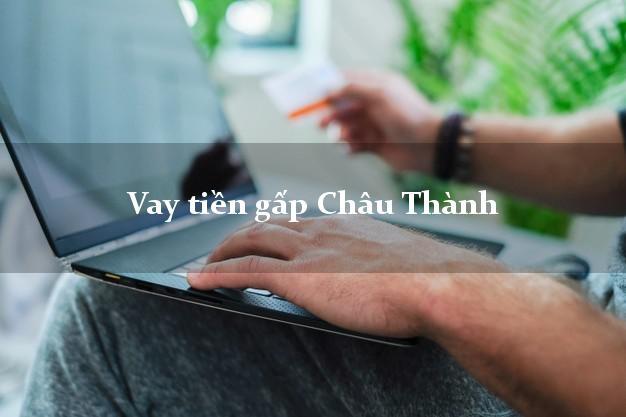 Hướng dẫn Vay tiền gấp Châu Thành An Giang nhận tiền ngay