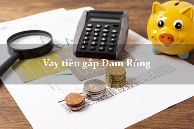 Dịch vụ cho Vay tiền gấp Đam Rông Lâm Đồng có ngay trong 15 phút