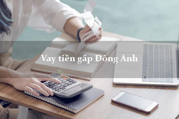 Dịch vụ cho Vay tiền gấp Đông Anh Hà Nội giải ngân trong ngày