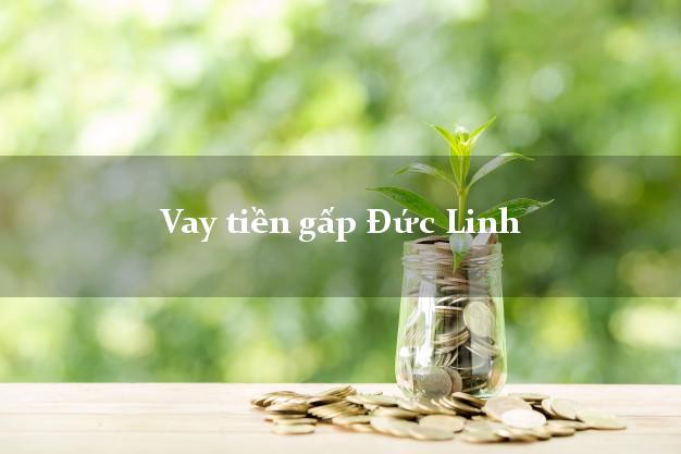 Dịch vụ cho Vay tiền gấp Đức Linh Bình Thuận có ngay trong 10 phút