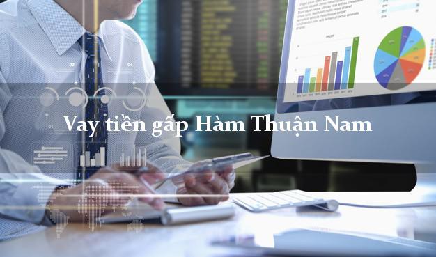 Làm sao để Vay tiền gấp Hàm Thuận Nam Bình Thuận giải ngân trong ngày