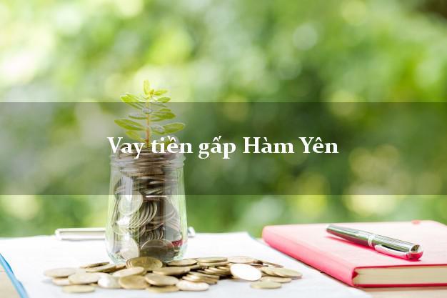 Công ty cho Vay tiền gấp Hàm Yên Tuyên Quang có ngay trong 10 phút