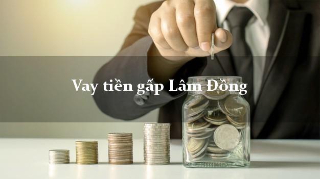 Kinh nghiệm Vay tiền gấp Lâm Đồng có ngay trong 5 phút