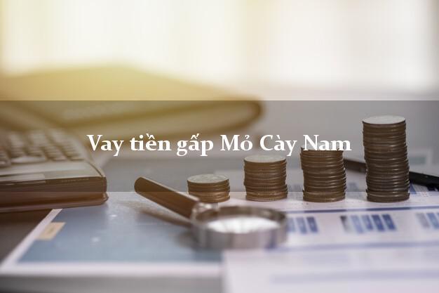 Công ty cho Vay tiền gấp Mỏ Cày Nam Bến Tre có ngay 20 triệu chỉ trong 30 phút