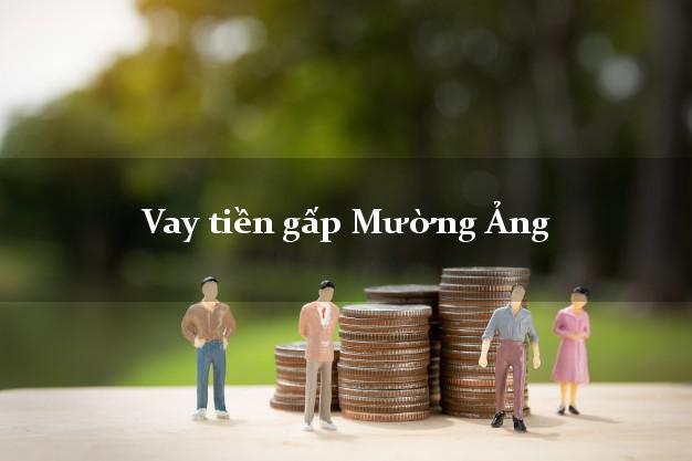 Hướng dẫn Vay tiền gấp Mường Ảng Điện Biên có ngay 10 triệu