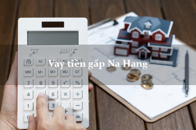 Hướng dẫn Vay tiền gấp Na Hang Tuyên Quang uy tín nhất