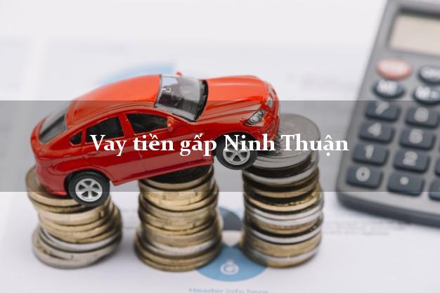 Địa chỉ cho Vay tiền gấp Ninh Thuận uy tín nhất