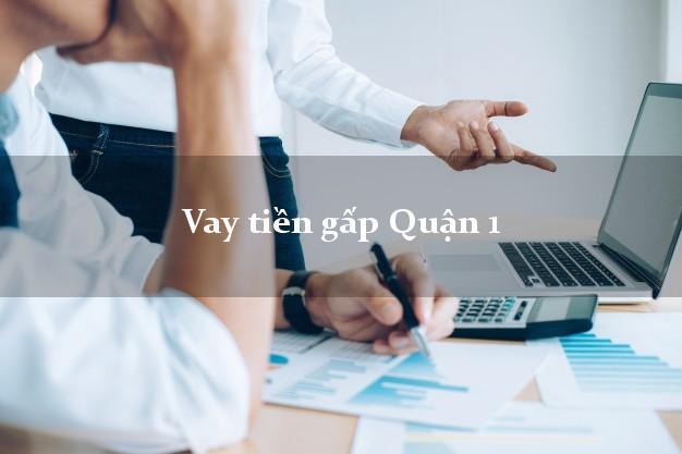 Dịch vụ cho Vay tiền gấp Quận 1 Hồ Chí Minh nhanh nhất