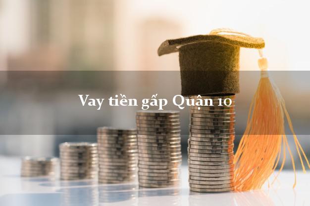 Hướng dẫn Vay tiền gấp Quận 10 Hồ Chí Minh có ngay 10 triệu