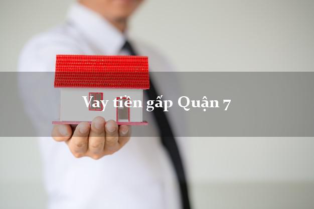Bí quyết Vay tiền gấp Quận 7 Hồ Chí Minh không cần thế chấp
