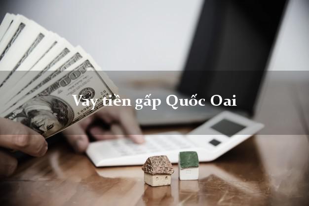 Dịch vụ cho Vay tiền gấp Quốc Oai Hà Nội  không yêu cầu thế chấp