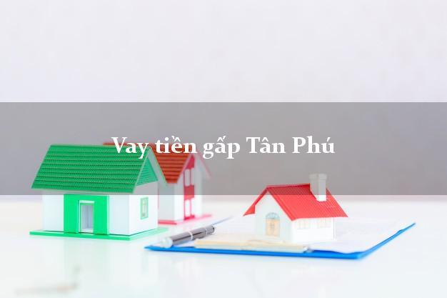 Công ty cho Vay tiền gấp Tân Phú Hồ Chí Minh nhanh nhất