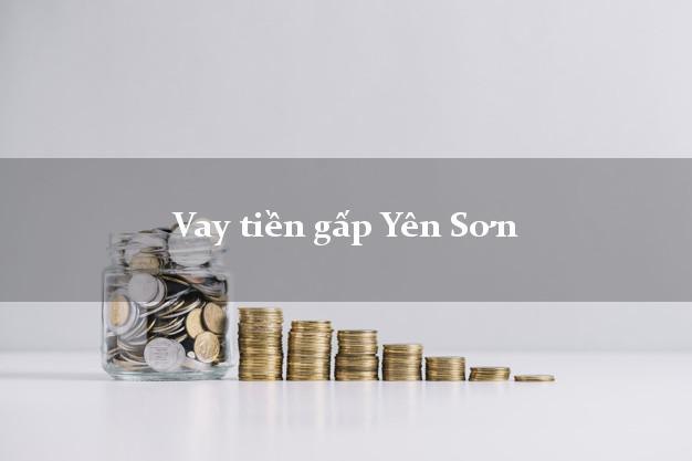 Kinh nghiệm Vay tiền gấp Yên Sơn Tuyên Quang  xét duyệt đơn giản