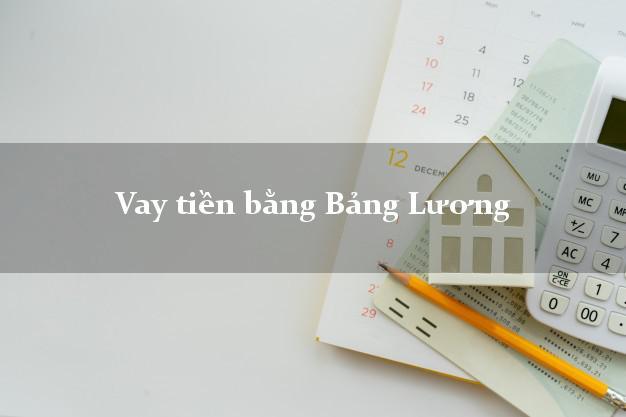 Vay tiền bằng Bảng Lương online