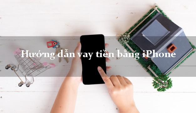 Hướng dẫn vay tiền bằng iPhone tại nhà