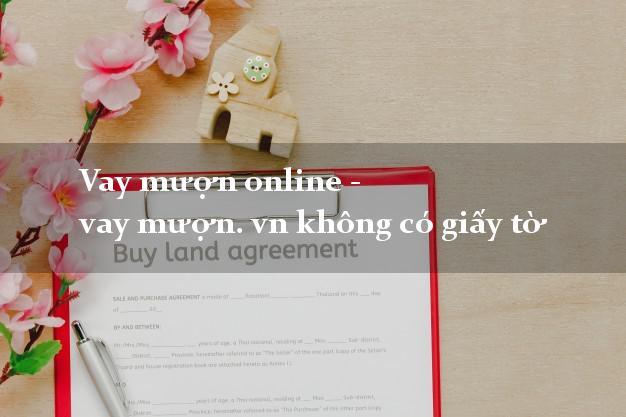 Vay mượn online - vay mượn. vn không có giấy tờ