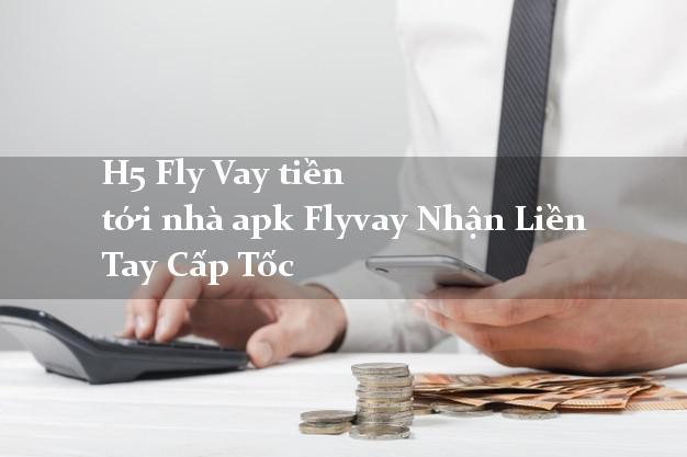 H5 Fly Vay tiền tới nhà apk Flyvay Nhận Liền Tay Cấp Tốc
