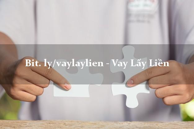 bit. ly/vaylaylien - Vay Lấy Liền bằng CMND/CCCD