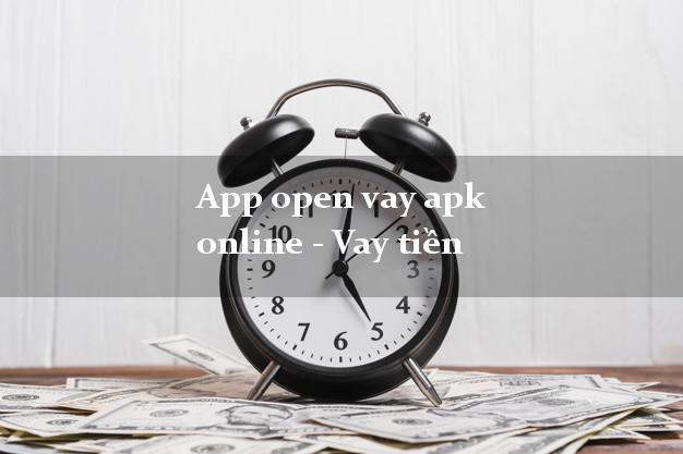 App open vay apk online - Vay tiền uy tín đơn giản nhất
