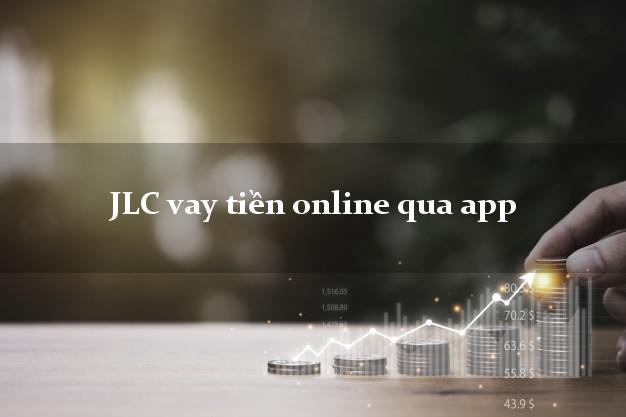 JLC vay tiền online qua app siêu tốc 24/7