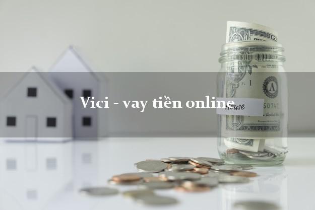 Vici - vay tiền online nợ xấu vẫn vay được