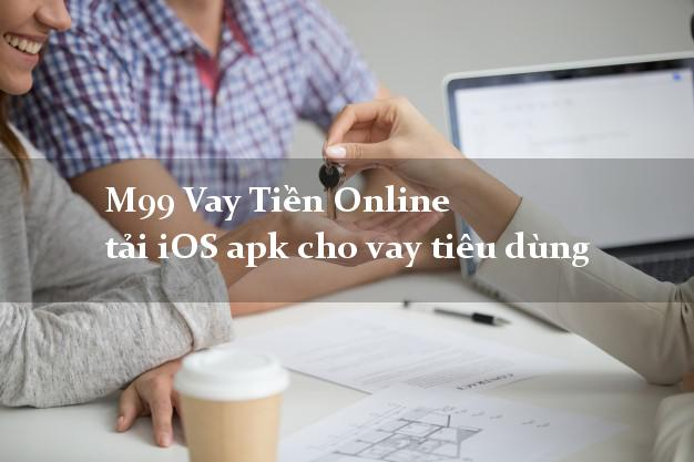 M99 Vay Tiền Online tải iOS apk cho vay tiêu dùng cấp tốc 24/7