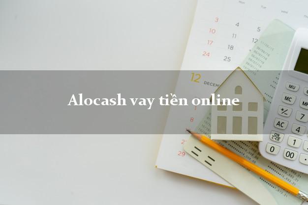 Alocash vay tiền online nợ xấu vẫn vay được