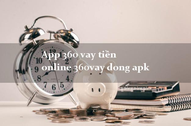 App 360 vay tiền online 360vay dong apk k cần thế chấp