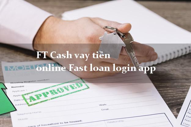 FT Cash vay tiền online Fast loan login app giải ngân ngay apk