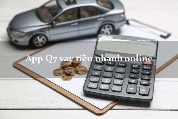 App Q7 vay tiền nhanh online lấy liền trong ngày
